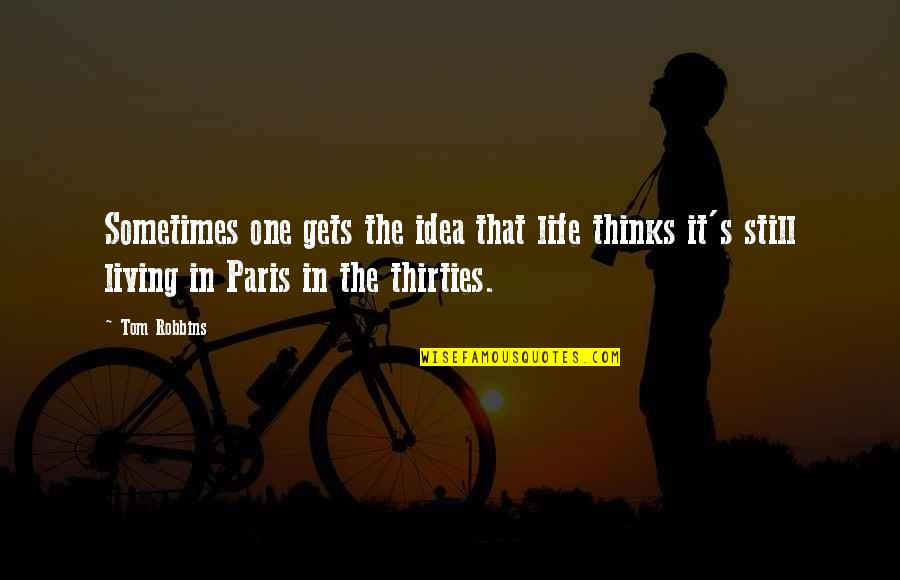 Thirties Quotes By Tom Robbins: Sometimes one gets the idea that life thinks