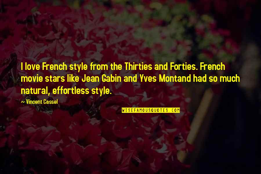 Thirties Quotes By Vincent Cassel: I love French style from the Thirties and