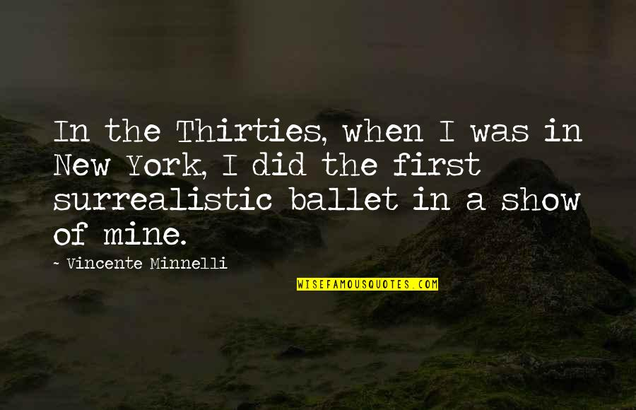 Thirties Quotes By Vincente Minnelli: In the Thirties, when I was in New