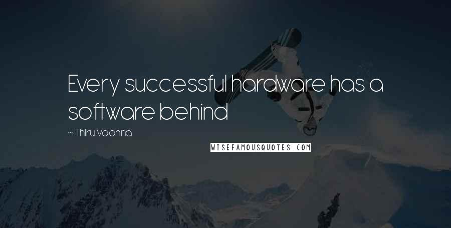 Thiru Voonna quotes: Every successful hardware has a software behind