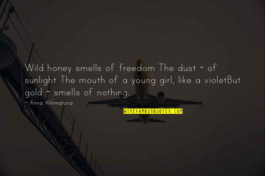 This Girl I Like Quotes By Anna Akhmatova: Wild honey smells of freedom The dust -