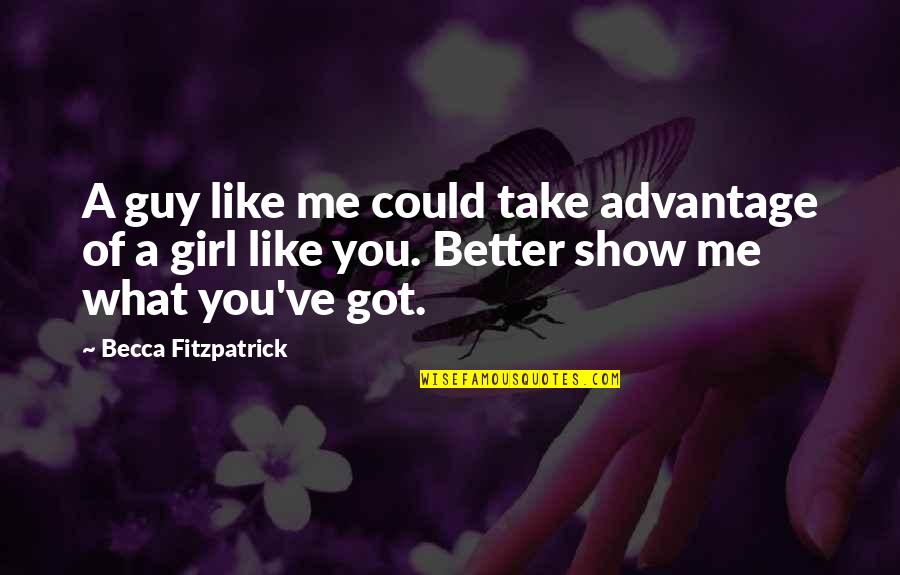 This Girl I Like Quotes By Becca Fitzpatrick: A guy like me could take advantage of