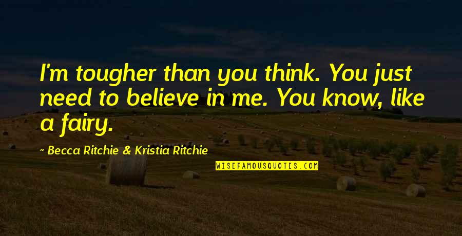 This Girl I Like Quotes By Becca Ritchie & Kristia Ritchie: I'm tougher than you think. You just need