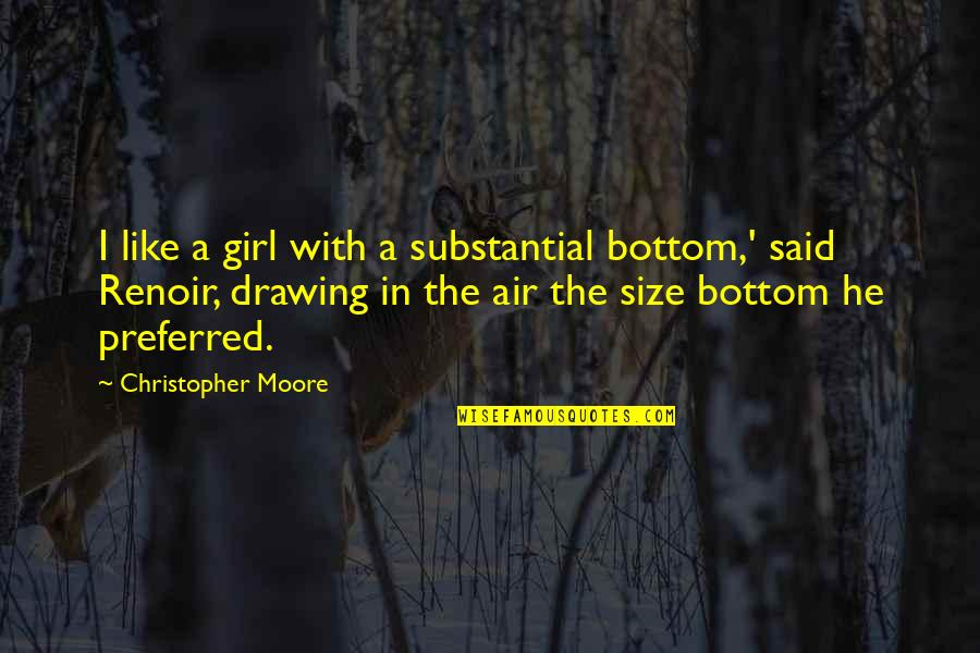 This Girl I Like Quotes By Christopher Moore: I like a girl with a substantial bottom,'