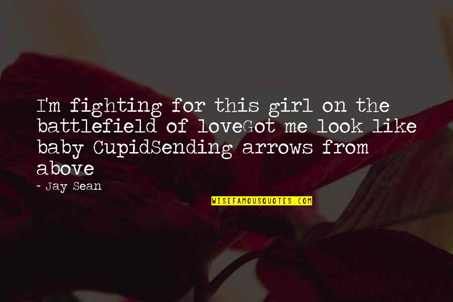 This Girl I Like Quotes By Jay Sean: I'm fighting for this girl on the battlefield