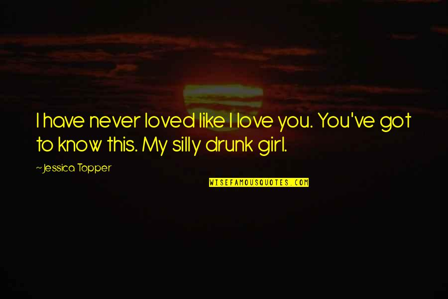 This Girl I Like Quotes By Jessica Topper: I have never loved like I love you.