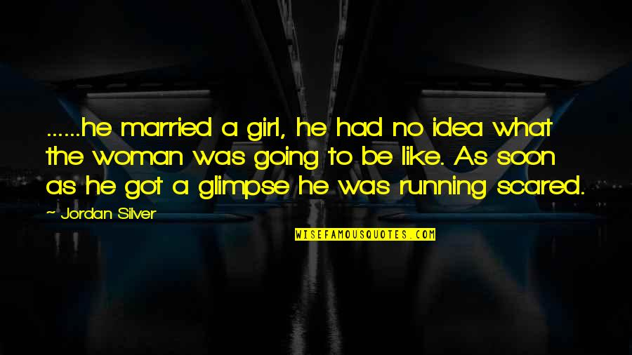 This Girl I Like Quotes By Jordan Silver: ......he married a girl, he had no idea
