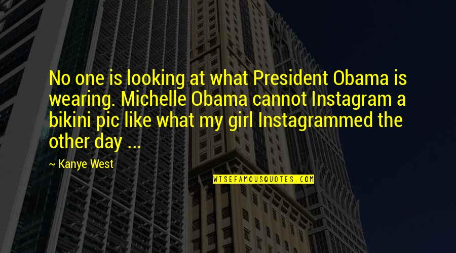 This Girl I Like Quotes By Kanye West: No one is looking at what President Obama