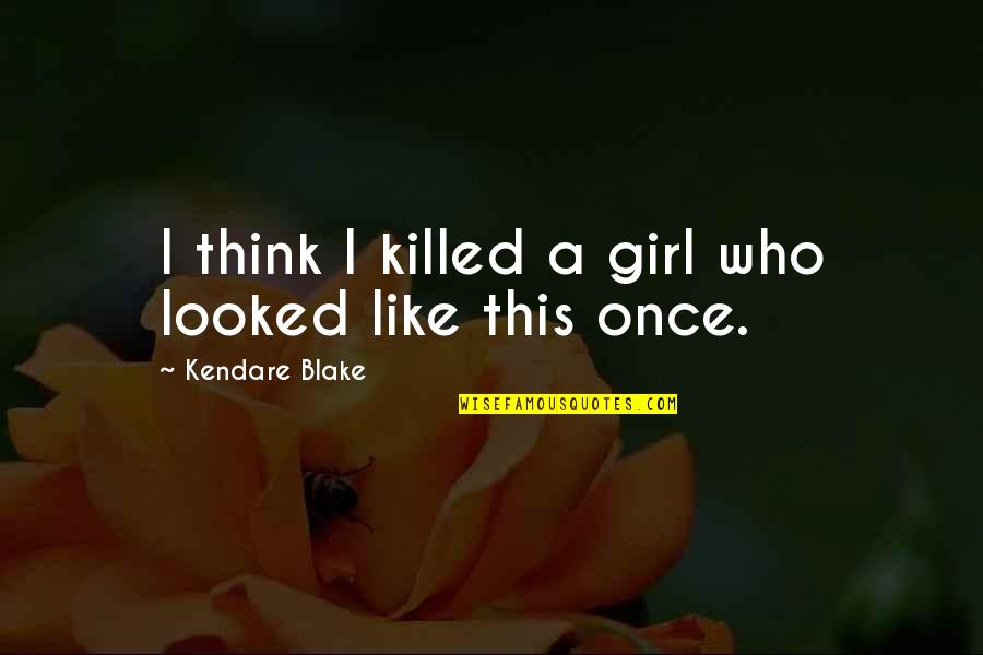 This Girl I Like Quotes By Kendare Blake: I think I killed a girl who looked