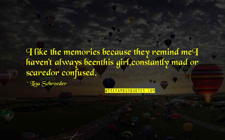 This Girl I Like Quotes By Lisa Schroeder: I like the memories because they remind meI