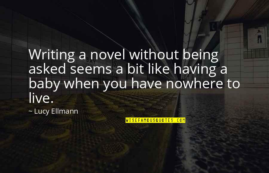 This Girl I Like Quotes By Lucy Ellmann: Writing a novel without being asked seems a