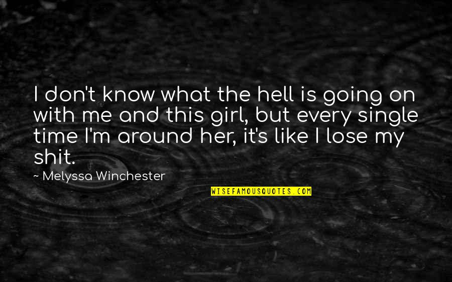 This Girl I Like Quotes By Melyssa Winchester: I don't know what the hell is going