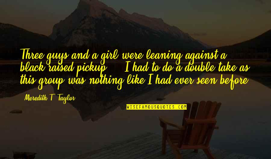 This Girl I Like Quotes By Meredith T. Taylor: Three guys and a girl were leaning against