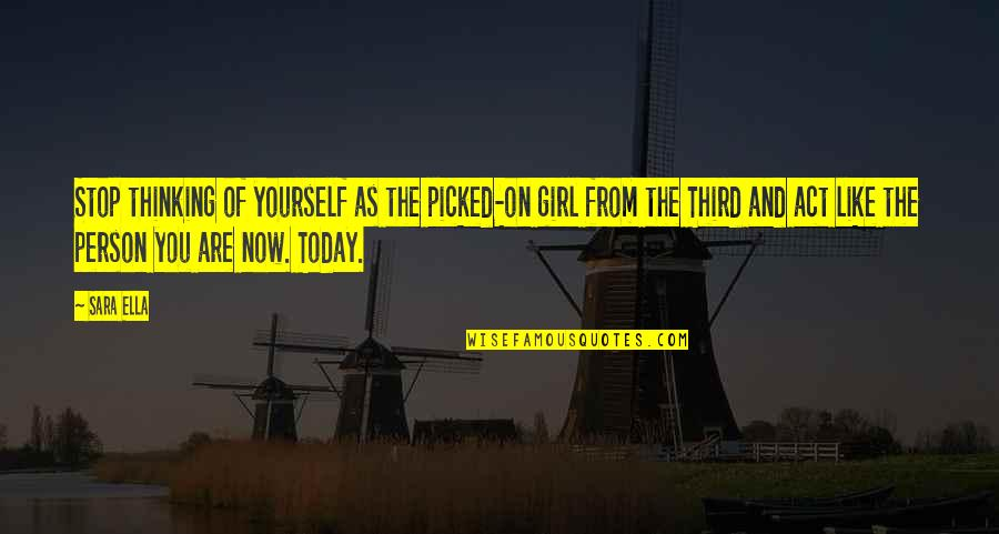 This Girl I Like Quotes By Sara Ella: Stop thinking of yourself as the picked-on girl