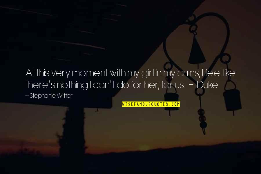This Girl I Like Quotes By Stephanie Witter: At this very moment with my girl in
