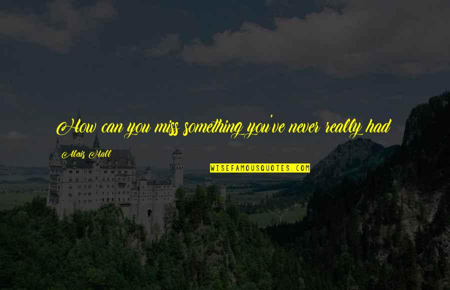 This Is How Much I Miss You Quotes By Alexis Hall: How can you miss something you've never really