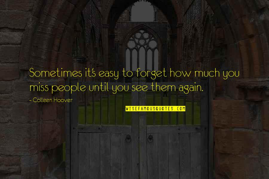 This Is How Much I Miss You Quotes By Colleen Hoover: Sometimes it's easy to forget how much you