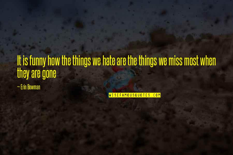 This Is How Much I Miss You Quotes By Erin Bowman: It is funny how the things we hate