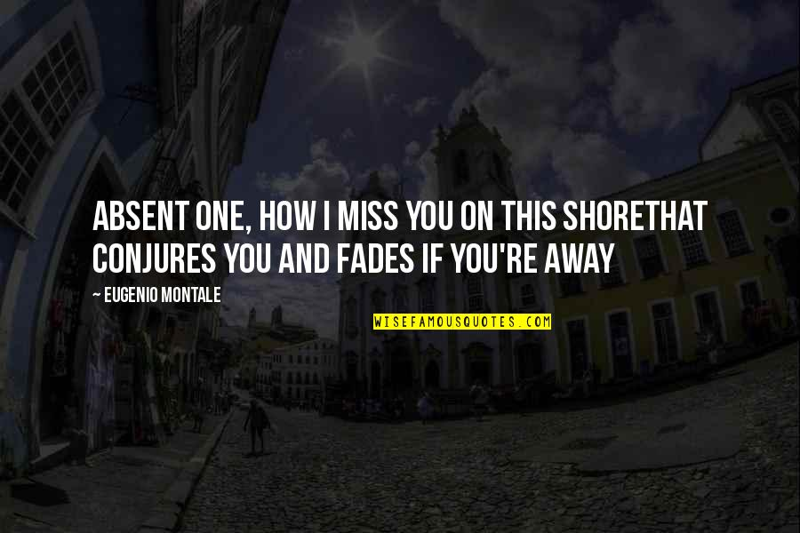 This Is How Much I Miss You Quotes By Eugenio Montale: Absent one, how I miss you on this