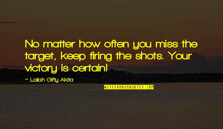 This Is How Much I Miss You Quotes By Lailah Gifty Akita: No matter how often you miss the target,