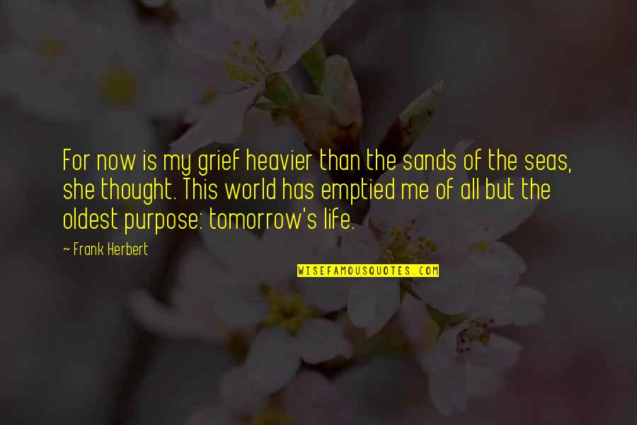 This Is Me Now Quotes By Frank Herbert: For now is my grief heavier than the