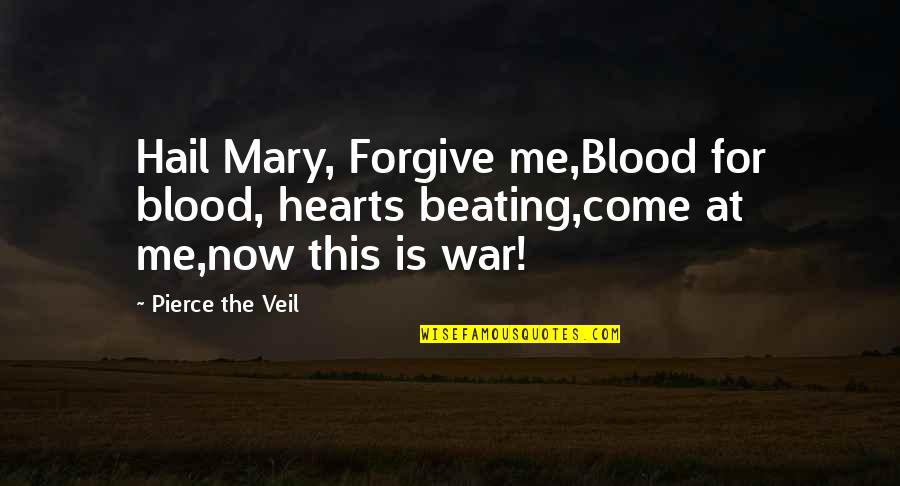 This Is Me Now Quotes By Pierce The Veil: Hail Mary, Forgive me,Blood for blood, hearts beating,come