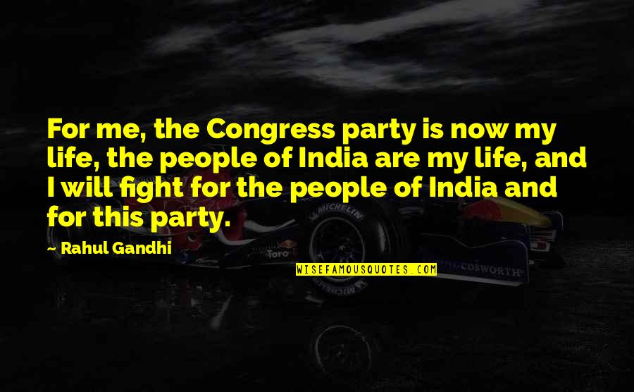 This Is Me Now Quotes By Rahul Gandhi: For me, the Congress party is now my