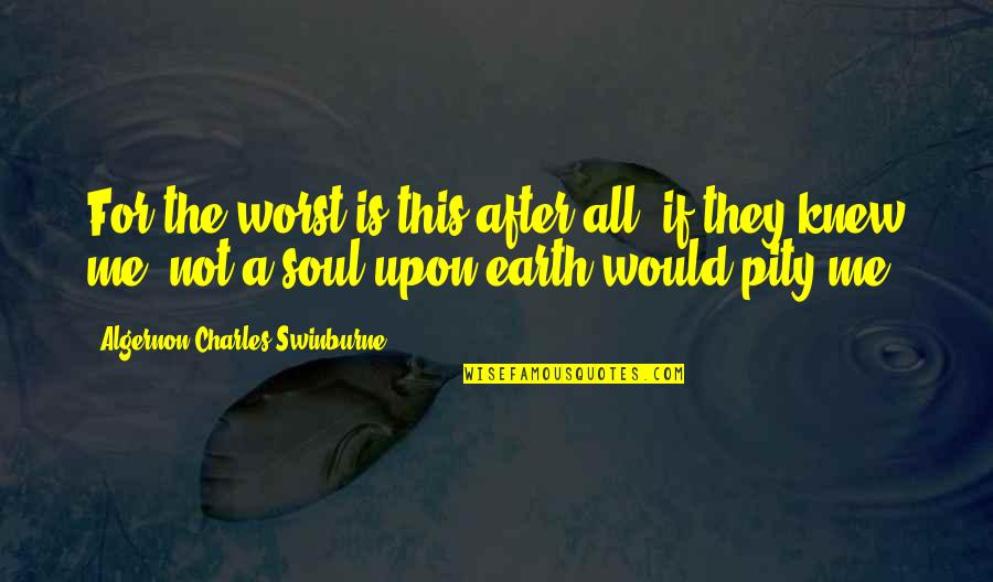 This Is Me Time Quotes By Algernon Charles Swinburne: For the worst is this after all; if