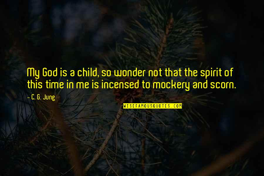 This Is Me Time Quotes By C. G. Jung: My God is a child, so wonder not