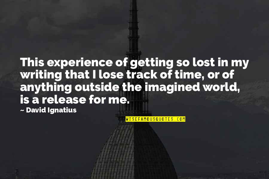 This Is Me Time Quotes By David Ignatius: This experience of getting so lost in my