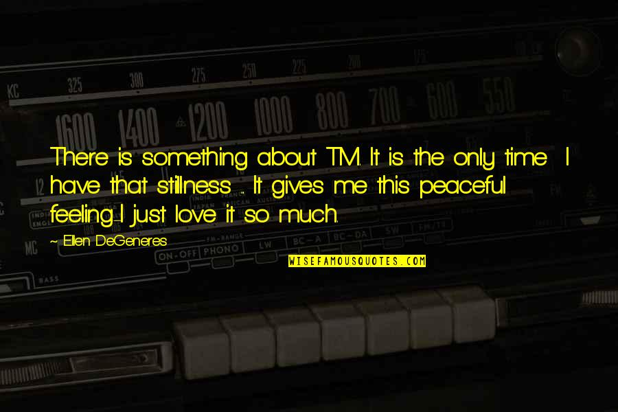 This Is Me Time Quotes By Ellen DeGeneres: There is something about TM. It is the