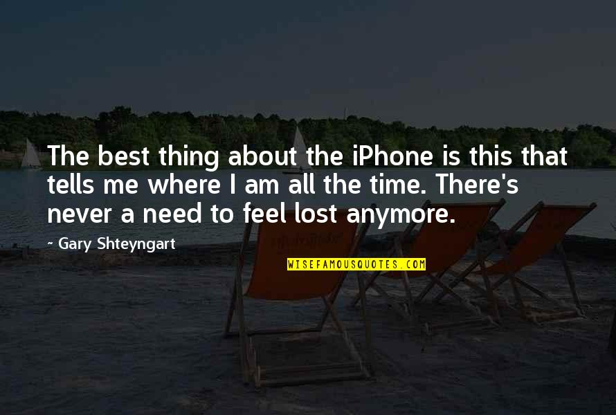 This Is Me Time Quotes By Gary Shteyngart: The best thing about the iPhone is this