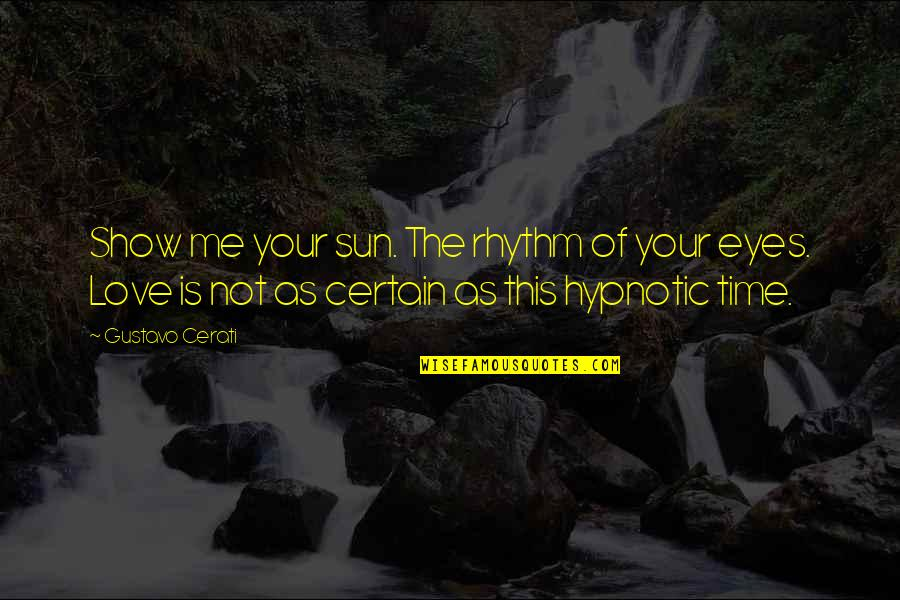 This Is Me Time Quotes By Gustavo Cerati: Show me your sun. The rhythm of your