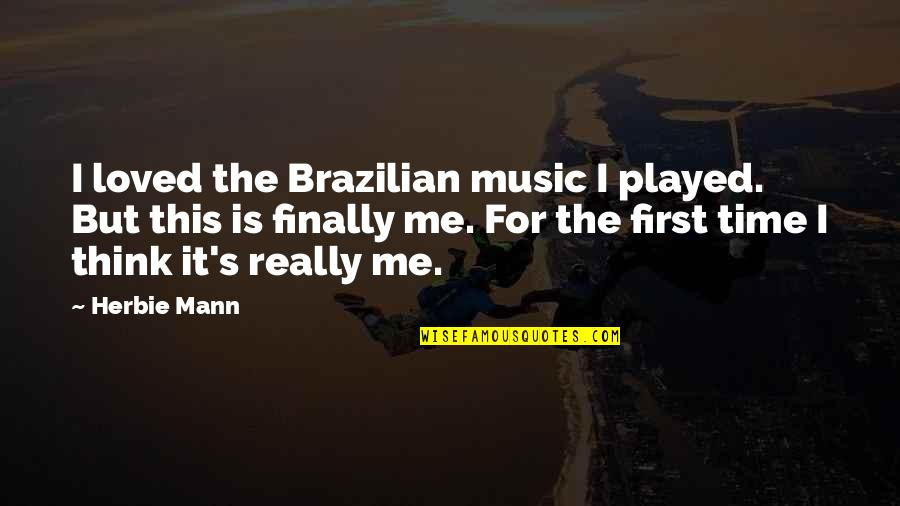 This Is Me Time Quotes By Herbie Mann: I loved the Brazilian music I played. But