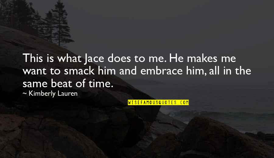 This Is Me Time Quotes By Kimberly Lauren: This is what Jace does to me. He