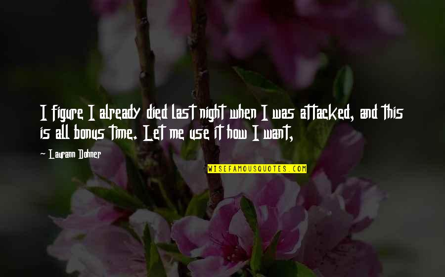 This Is Me Time Quotes By Laurann Dohner: I figure I already died last night when