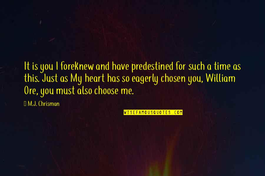 This Is Me Time Quotes By M.J. Chrisman: It is you I foreknew and have predestined
