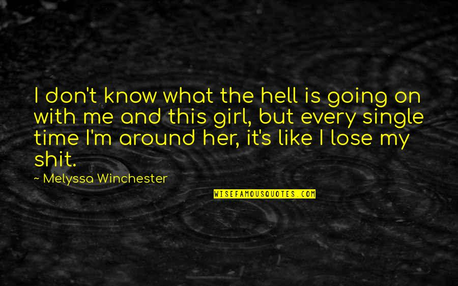 This Is Me Time Quotes By Melyssa Winchester: I don't know what the hell is going