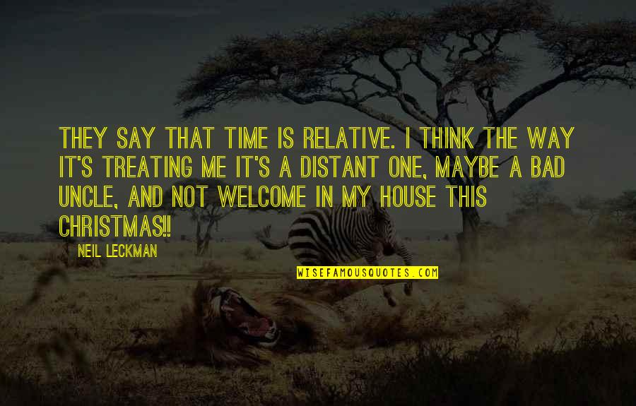 This Is Me Time Quotes By Neil Leckman: They say that time is relative. I think