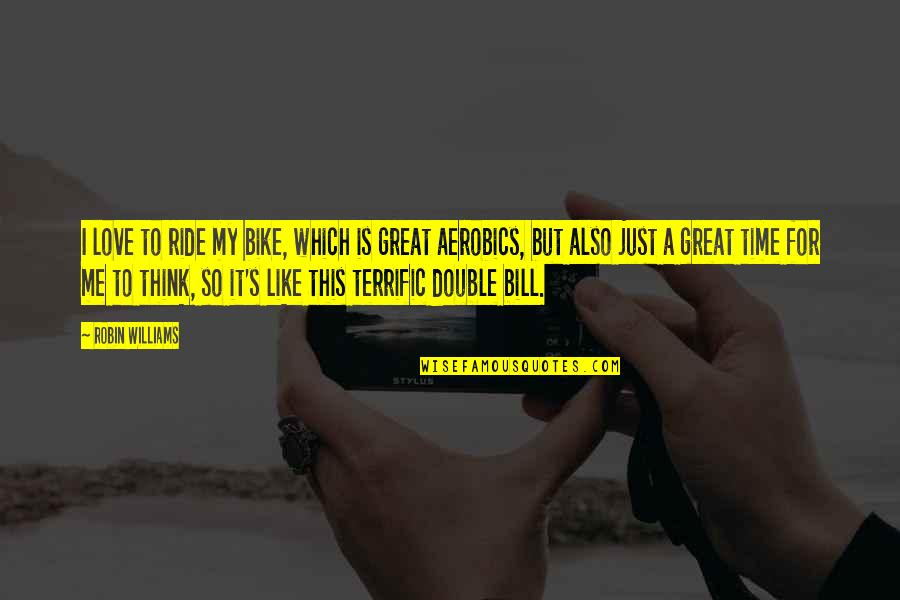 This Is Me Time Quotes By Robin Williams: I love to ride my bike, which is