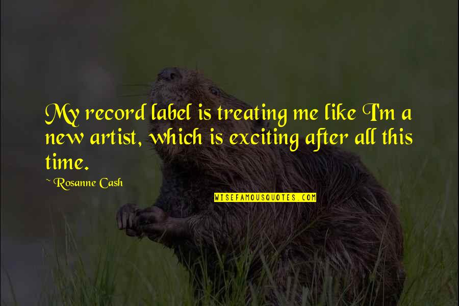 This Is Me Time Quotes By Rosanne Cash: My record label is treating me like I'm