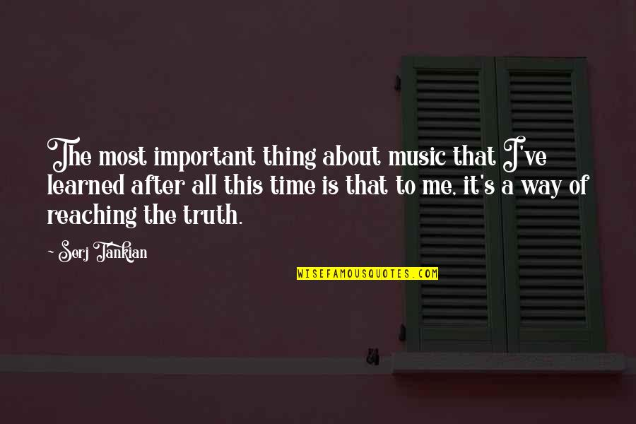 This Is Me Time Quotes By Serj Tankian: The most important thing about music that I've