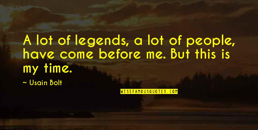 This Is Me Time Quotes By Usain Bolt: A lot of legends, a lot of people,