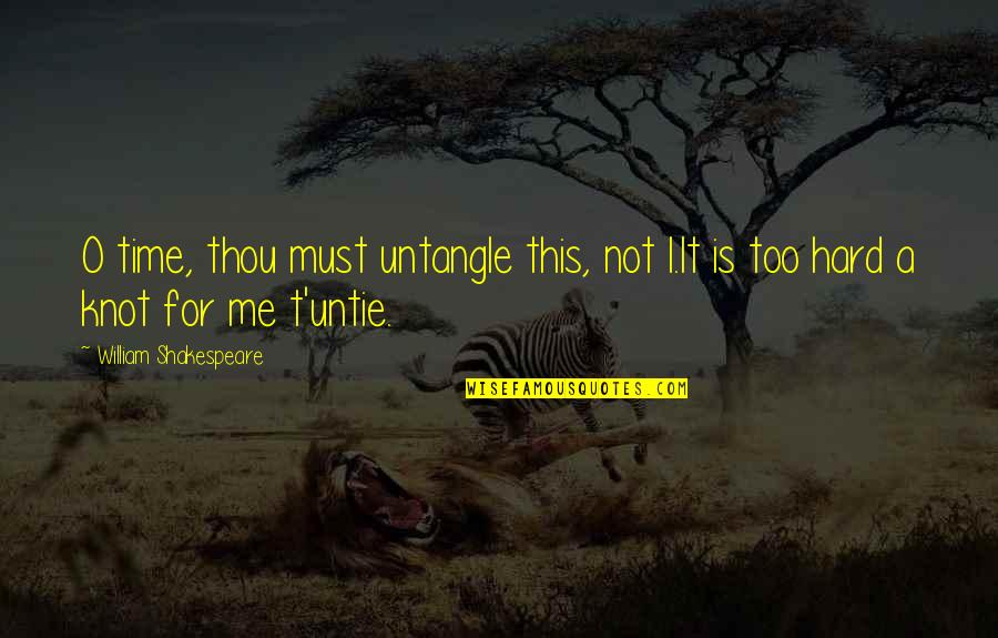 This Is Me Time Quotes By William Shakespeare: O time, thou must untangle this, not I.It