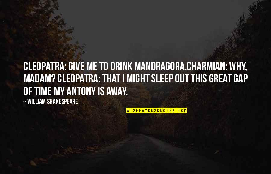 This Is Me Time Quotes By William Shakespeare: Cleopatra: Give me to drink Mandragora.Charmian: Why, madam?