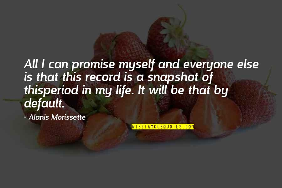 This Is My Life Quotes By Alanis Morissette: All I can promise myself and everyone else