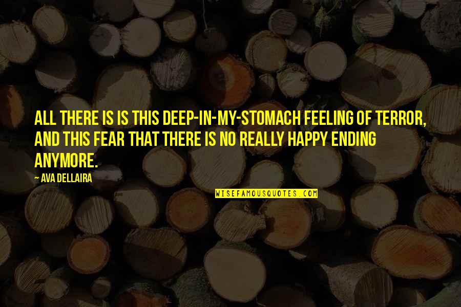 This Is My Life Quotes By Ava Dellaira: All there is is this deep-in-my-stomach feeling of
