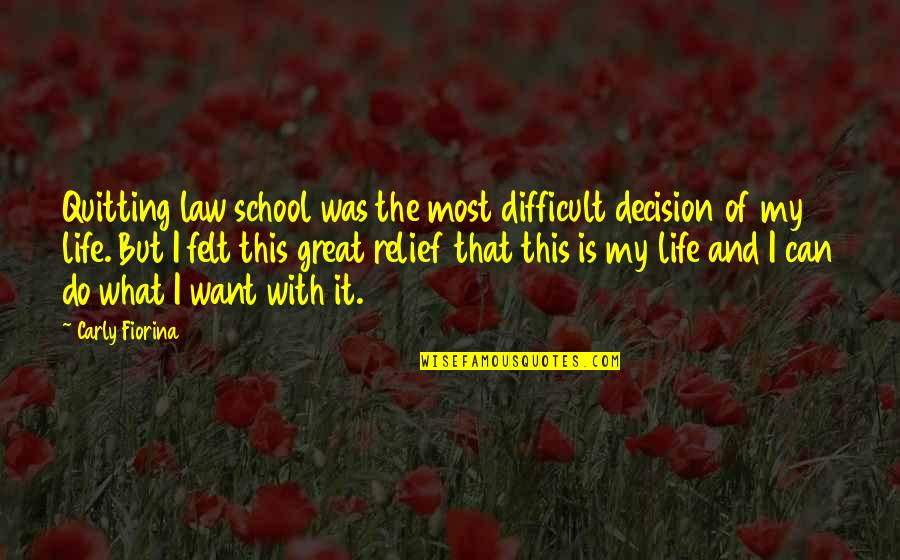 This Is My Life Quotes By Carly Fiorina: Quitting law school was the most difficult decision