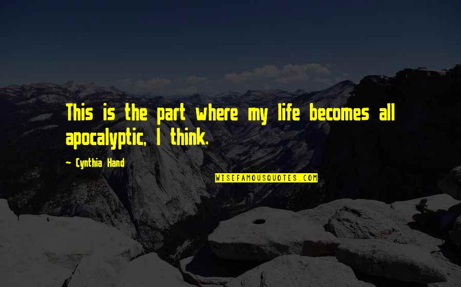 This Is My Life Quotes By Cynthia Hand: This is the part where my life becomes