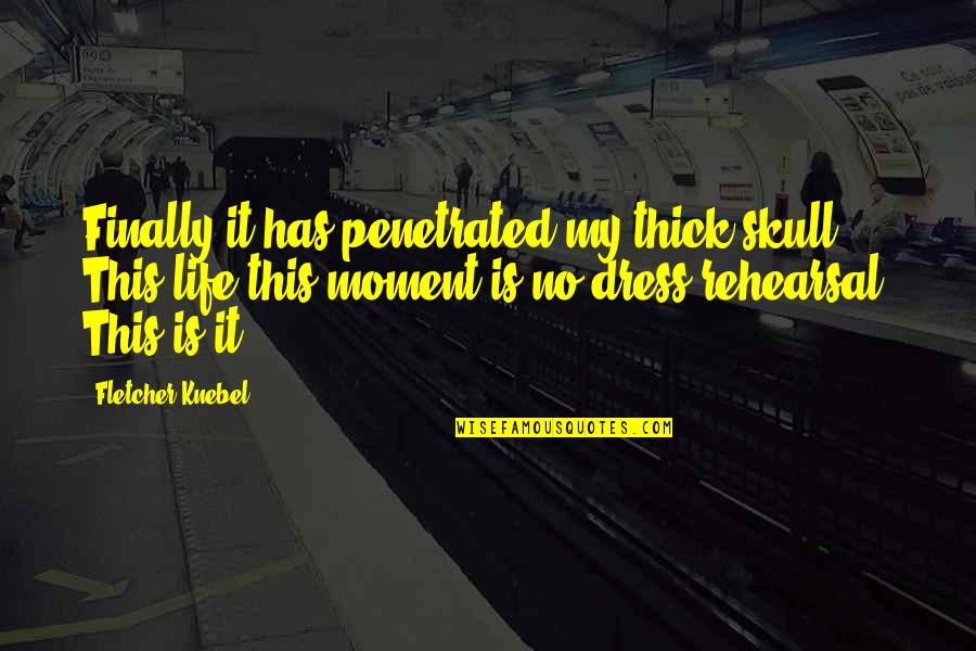 This Is My Life Quotes By Fletcher Knebel: Finally it has penetrated my thick skull. This